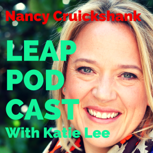 Katie Lee LEAP Podcast - Nancy Cruickshank