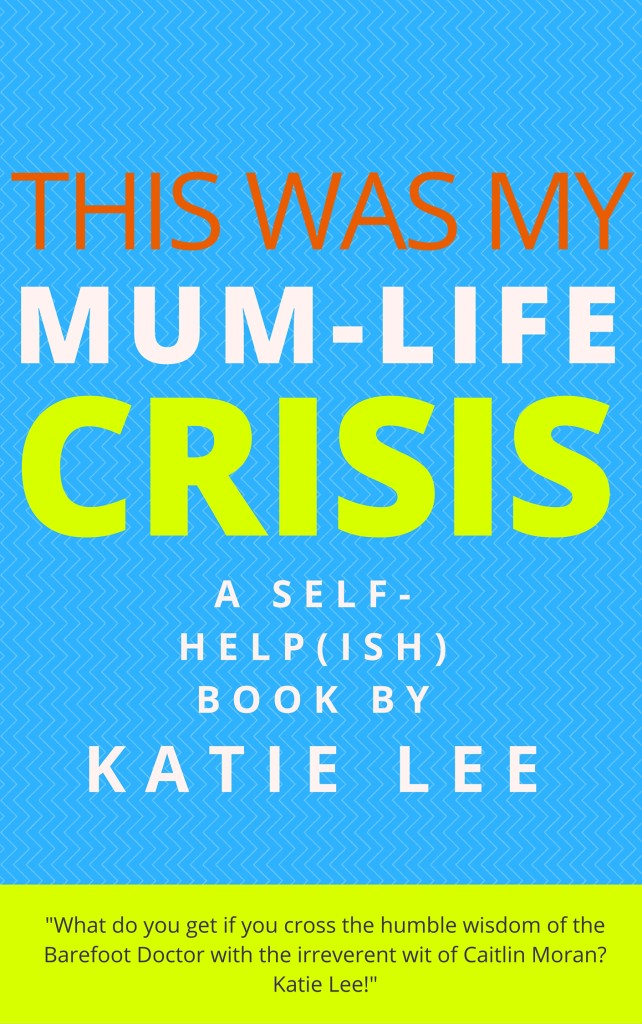 This Was My Mum-Life Crisis by Katie Lee